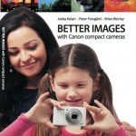 Better Images with Canon compact cameras by Jukka Kolari, Peter Forsgård & Brian Worley